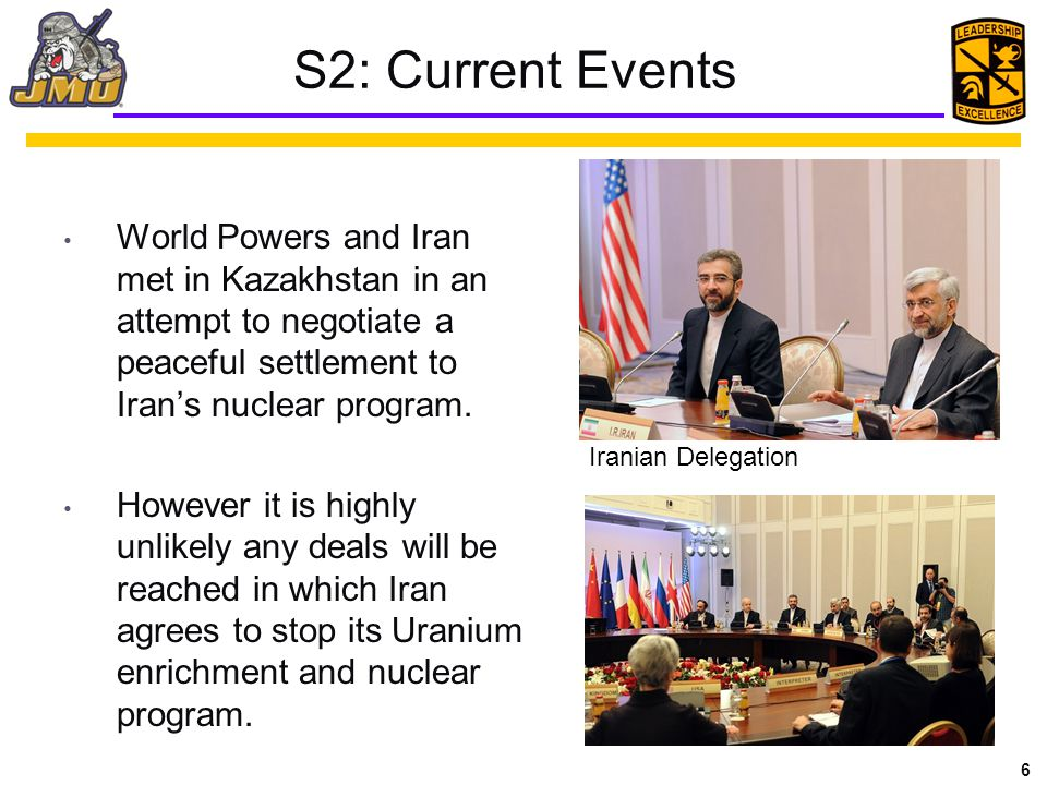 S2: Current Events World Powers and Iran met in Kazakhstan in an attempt to negotiate a peaceful settlement to Iran's nuclear program.