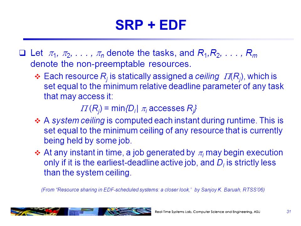 SRP + EDF Let 1, 2, . . . , n denote the tasks, and R1,R2, . . . , Rm denote the non-preemptable resources.