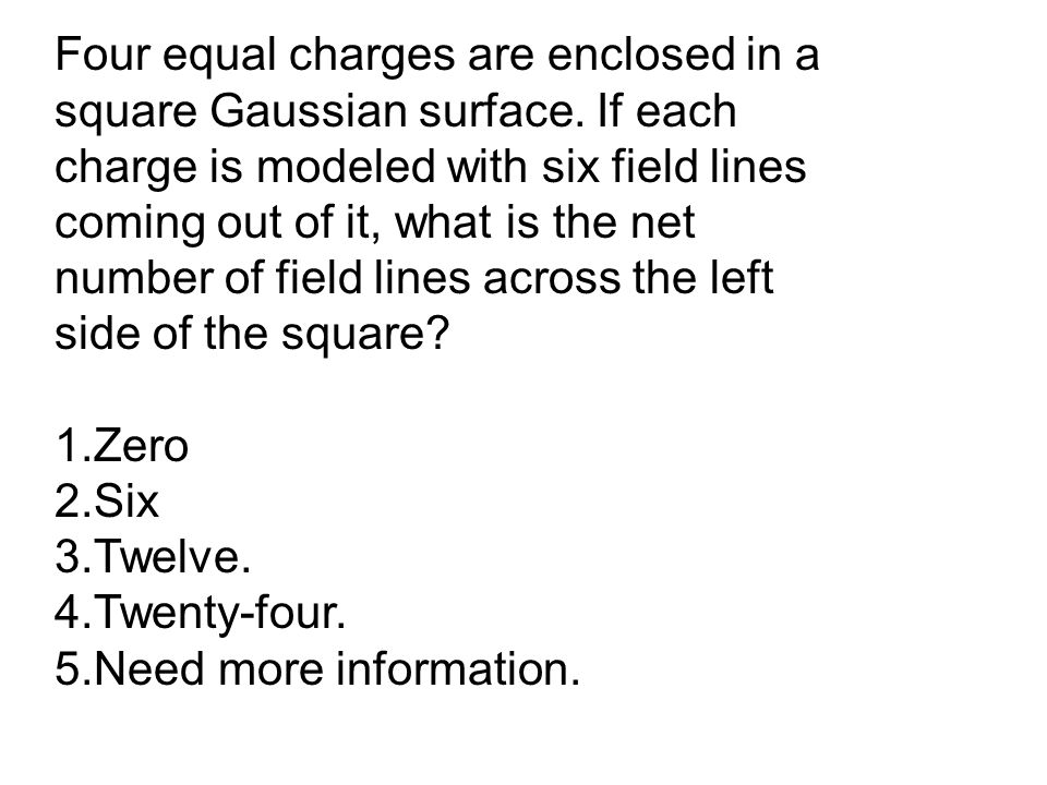 Four equal charges are enclosed in a square Gaussian surface