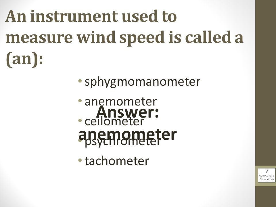 An instrument used to measure wind speed is called a (an):