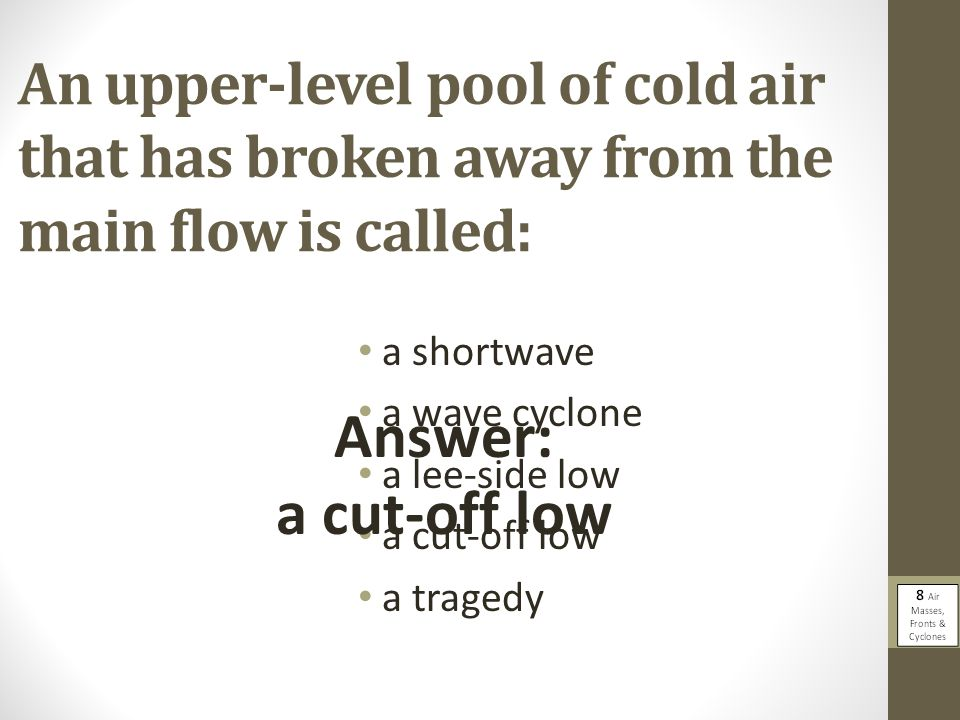 An upper-level pool of cold air that has broken away from the main flow is called: