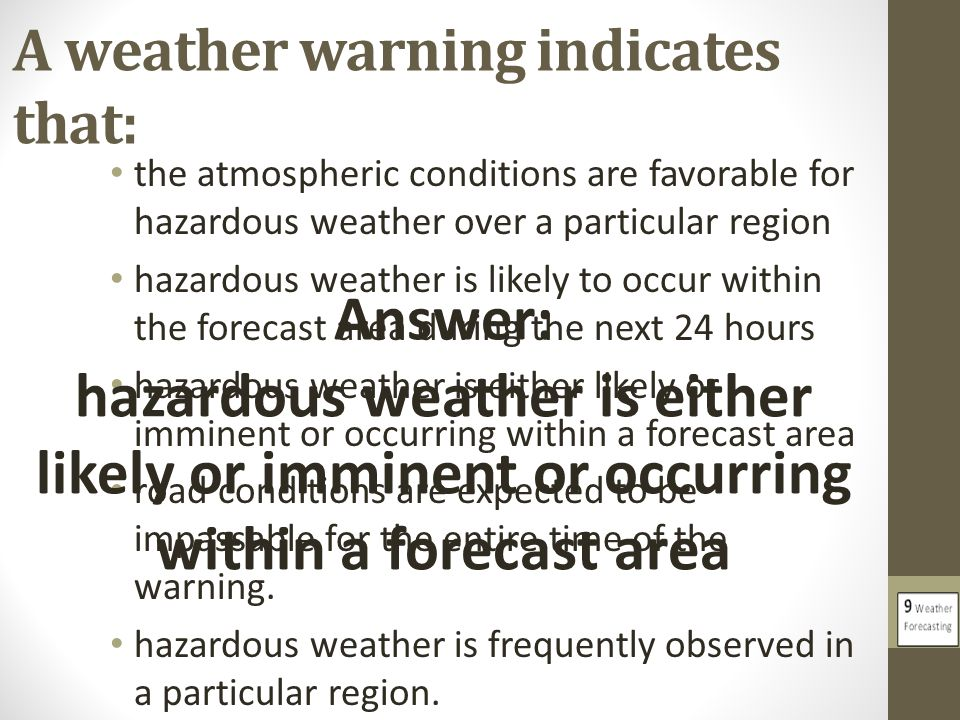 A weather warning indicates that: