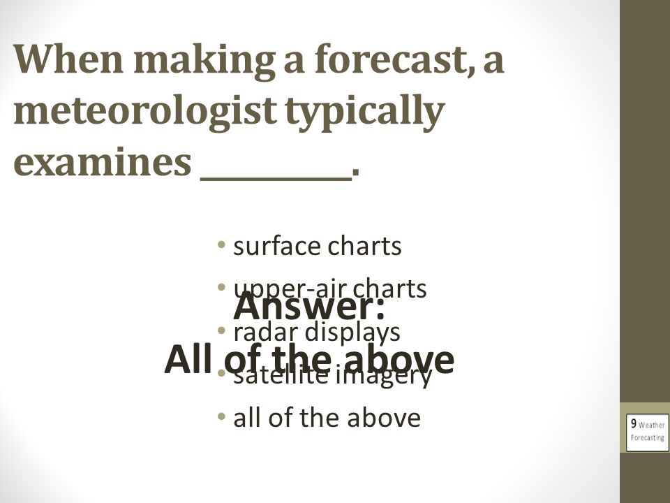 When making a forecast, a meteorologist typically examines __________.