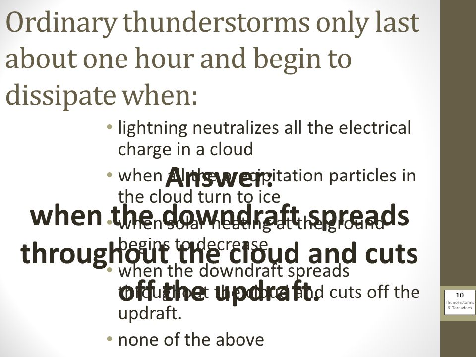 Ordinary thunderstorms only last about one hour and begin to dissipate when: