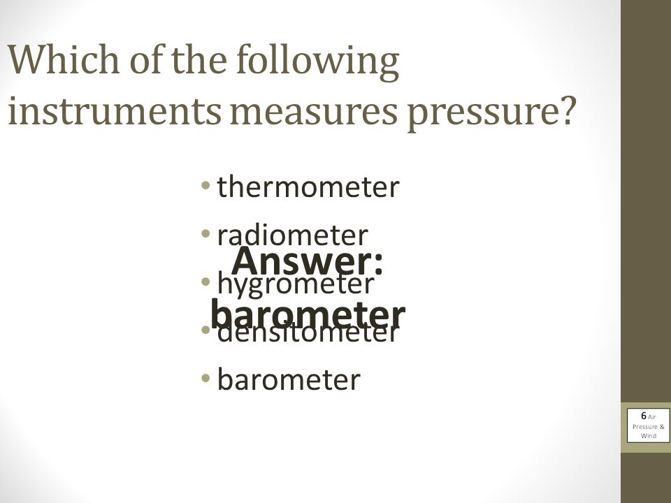 Which of the following instruments measures pressure