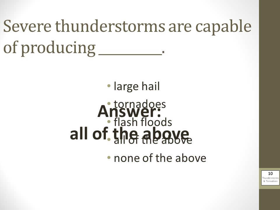Severe thunderstorms are capable of producing __________.
