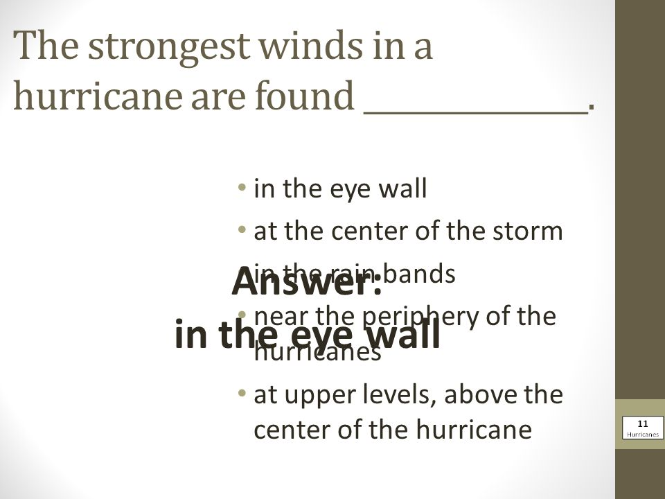 The strongest winds in a hurricane are found _______________.