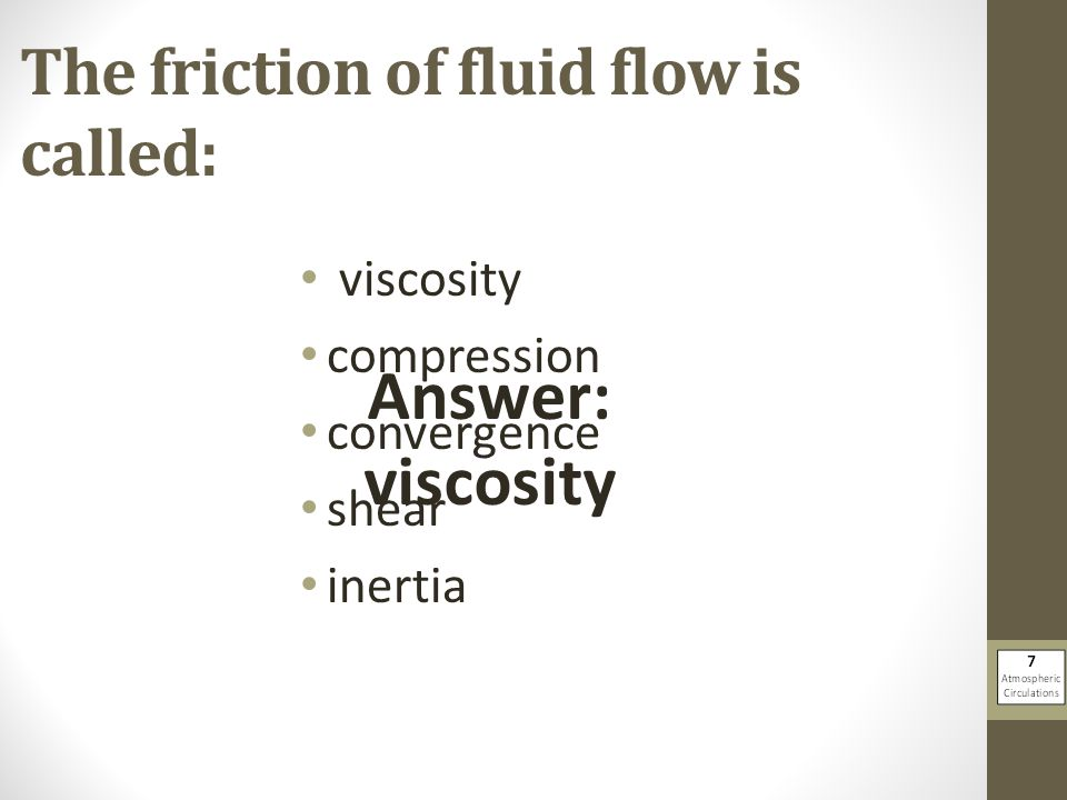 The friction of fluid flow is called: