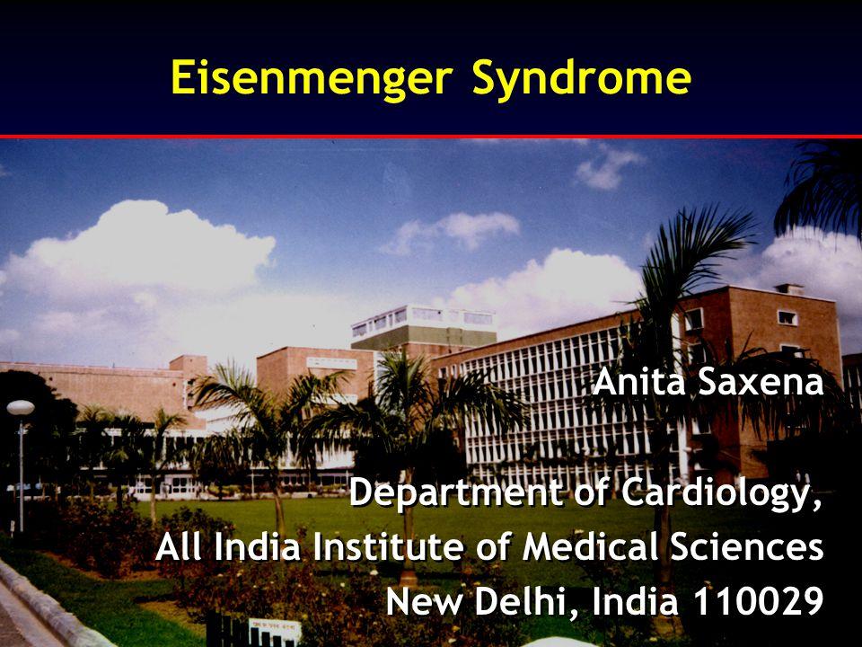 Eisenmenger Syndrome Anita Saxena Department of Cardiology,