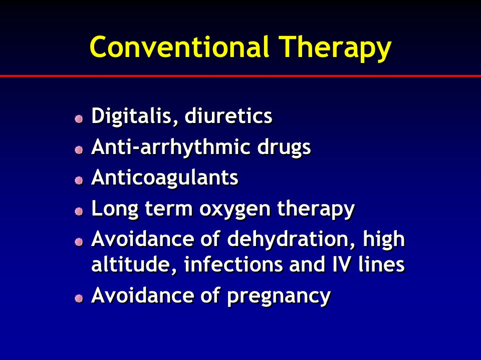 Conventional Therapy Digitalis, diuretics Anti-arrhythmic drugs