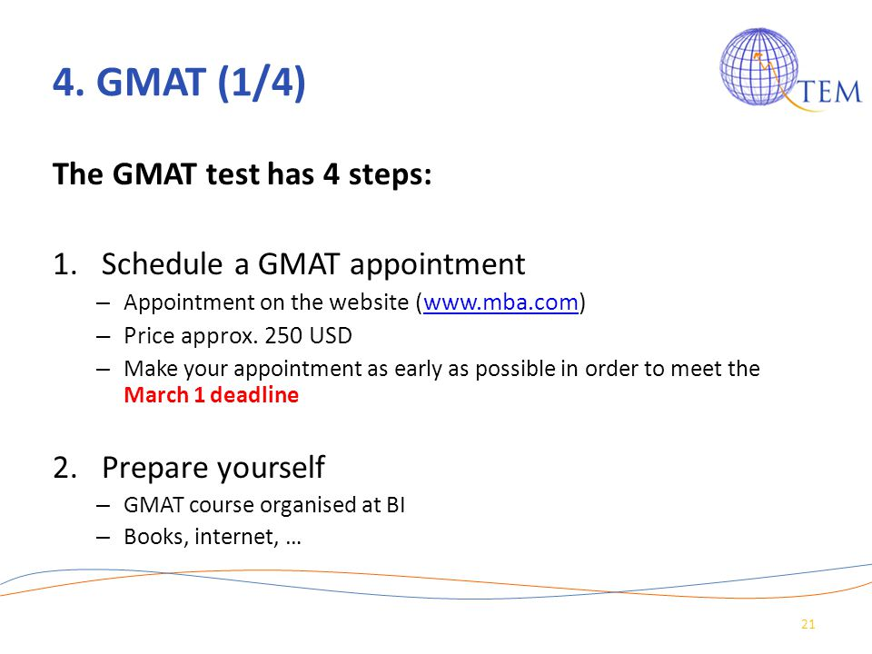 4. GMAT (1/4) The GMAT test has 4 steps: Schedule a GMAT appointment