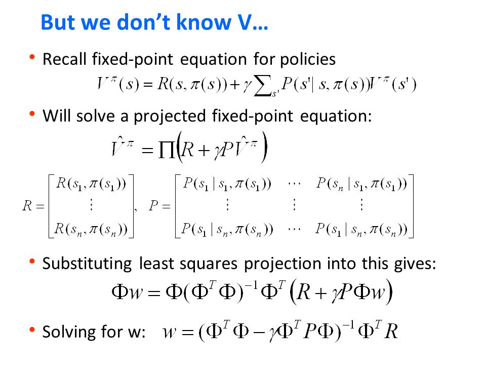 But we don't know V… Recall fixed-point equation for policies
