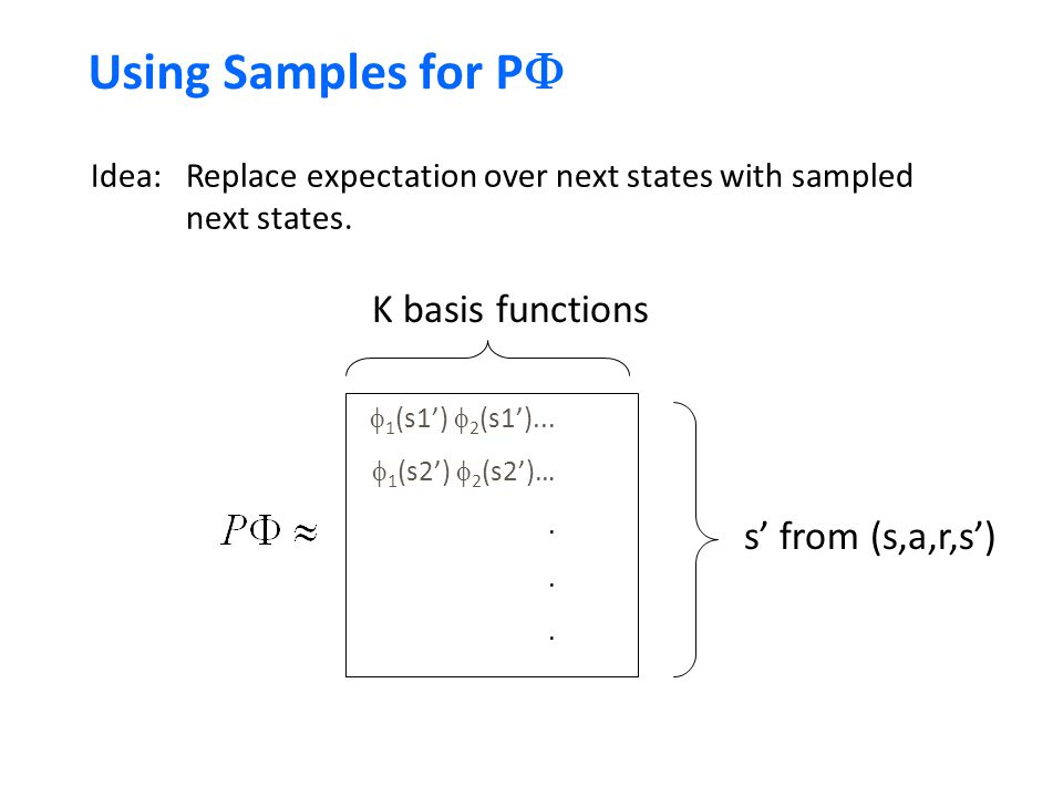 Using Samples for PF K basis functions s' from (s,a,r,s')