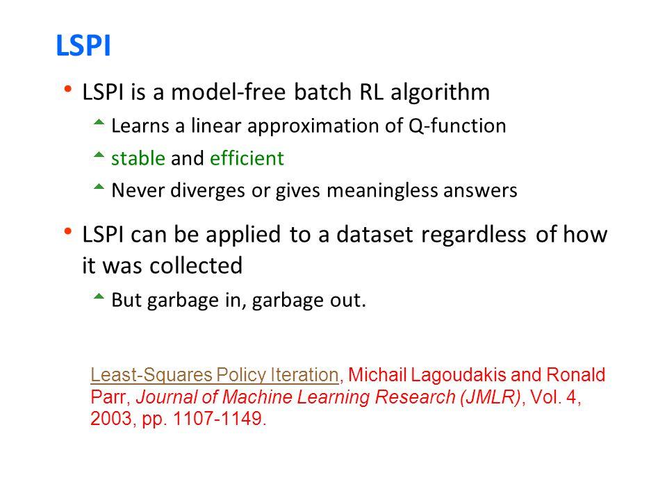 LSPI LSPI is a model-free batch RL algorithm