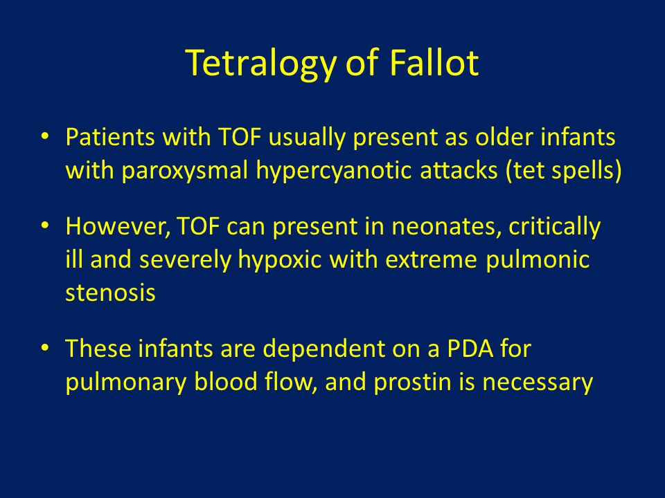 Tetralogy of Fallot Patients with TOF usually present as older infants with paroxysmal hypercyanotic attacks (tet spells)