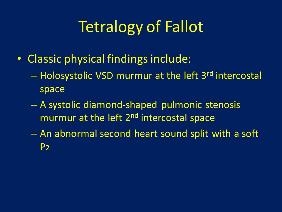Tetralogy of Fallot Classic physical findings include: