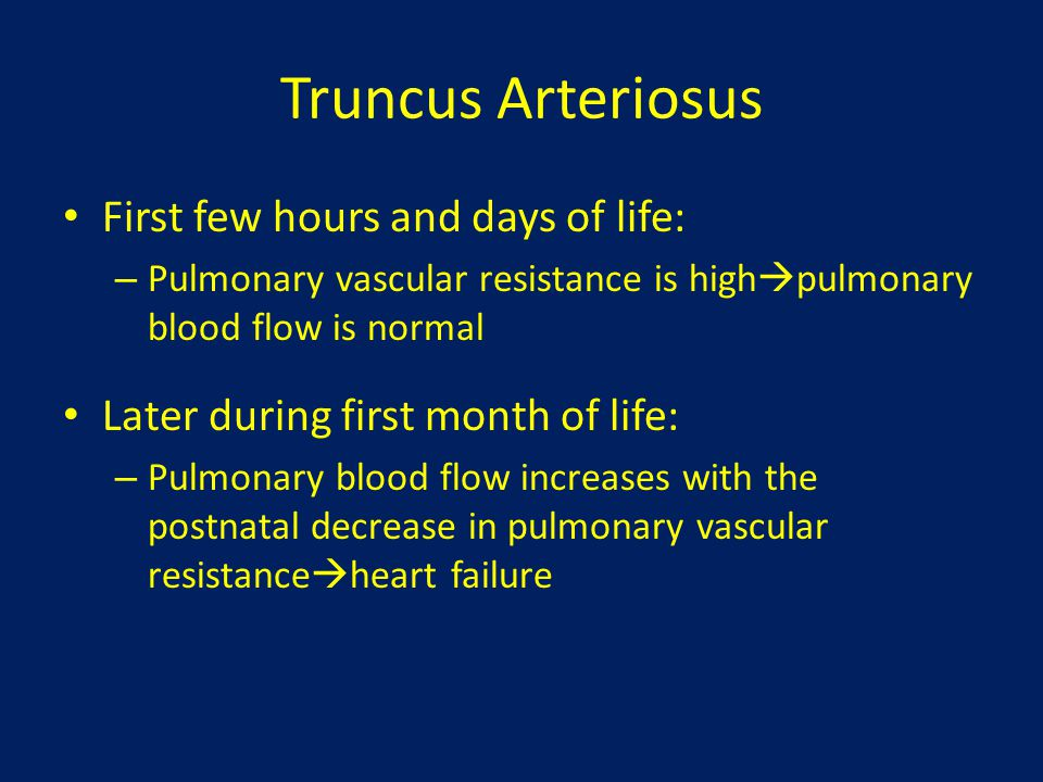 Truncus Arteriosus First few hours and days of life: