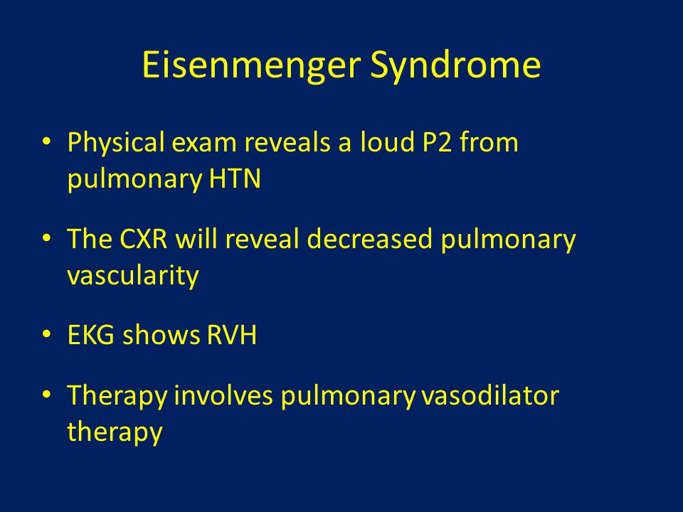 Eisenmenger Syndrome Physical exam reveals a loud P2 from pulmonary HTN. The CXR will reveal decreased pulmonary vascularity.