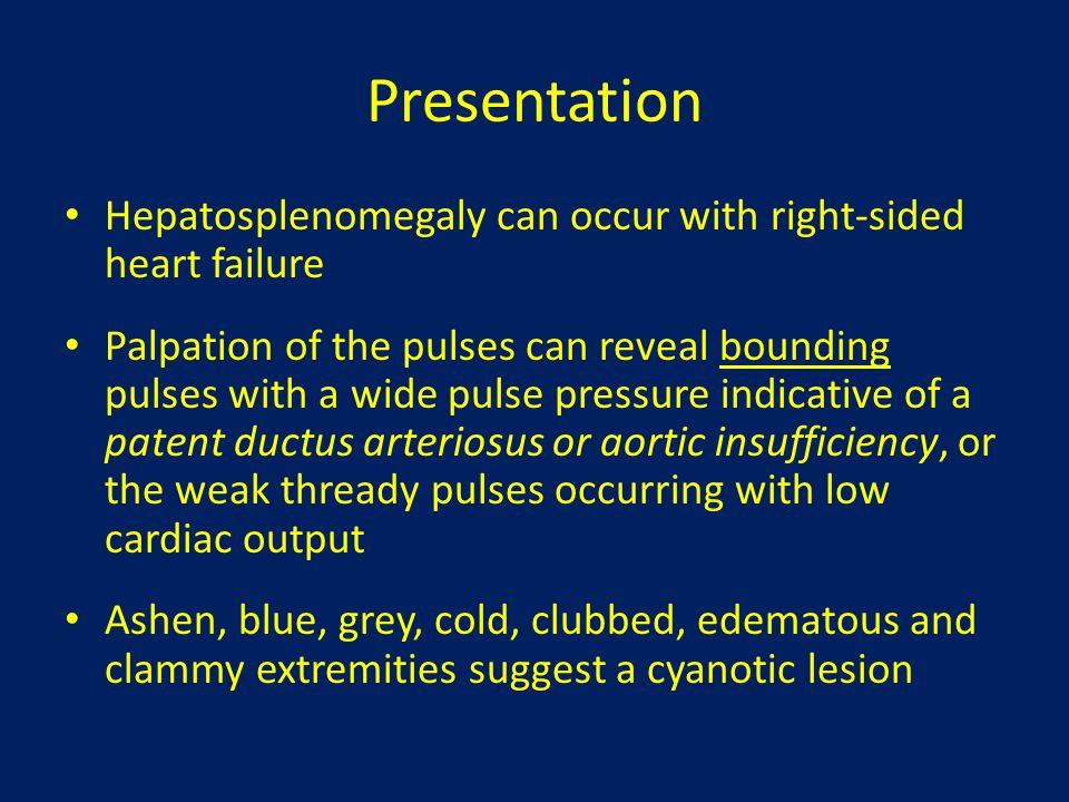 Presentation Hepatosplenomegaly can occur with right-sided heart failure.