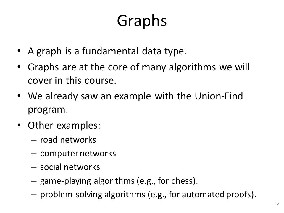 Graphs A graph is a fundamental data type.