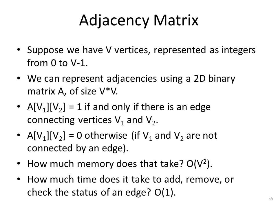 Adjacency Matrix Suppose we have V vertices, represented as integers from 0 to V-1.