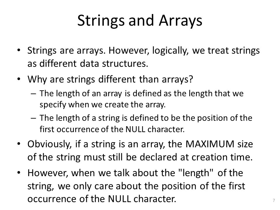 Strings and Arrays Strings are arrays. However, logically, we treat strings as different data structures.