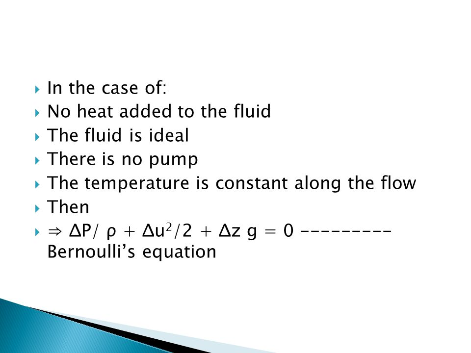 In the case of: No heat added to the fluid. The fluid is ideal. There is no pump. The temperature is constant along the flow.