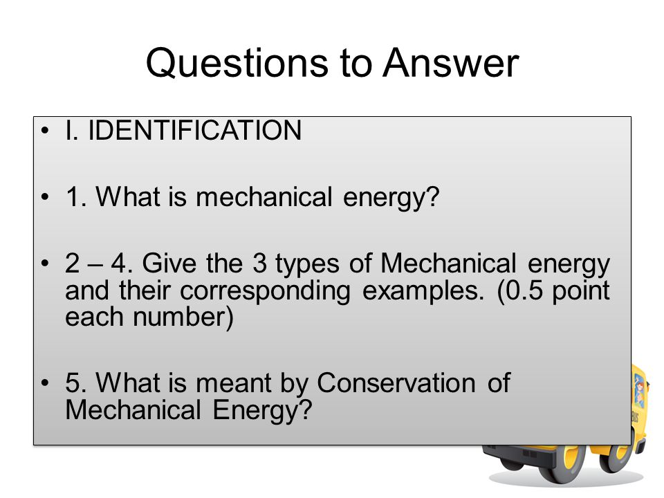 Questions to Answer I. IDENTIFICATION 1. What is mechanical energy