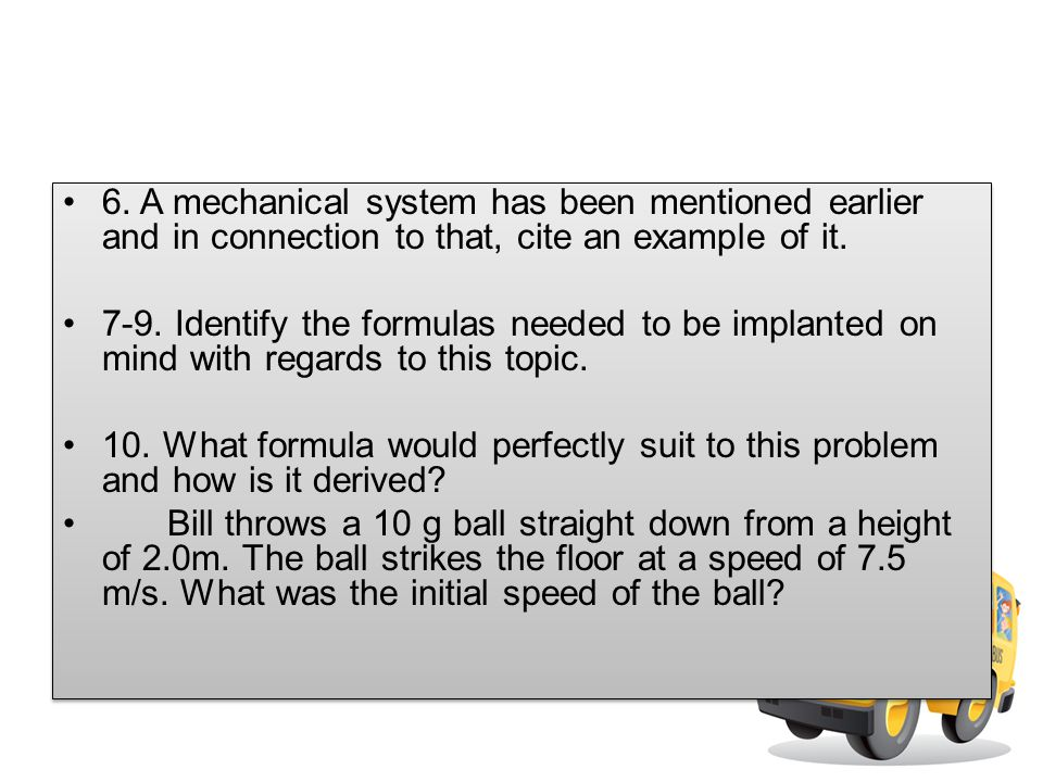 6. A mechanical system has been mentioned earlier and in connection to that, cite an example of it.