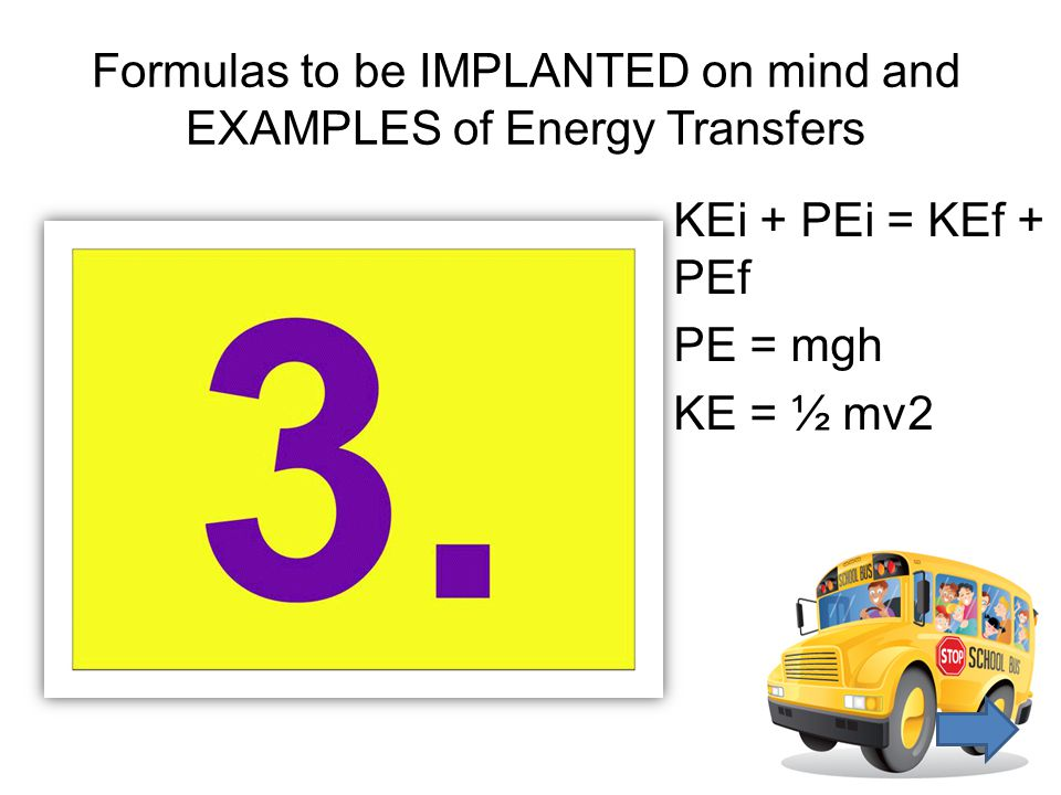 Formulas to be IMPLANTED on mind and EXAMPLES of Energy Transfers