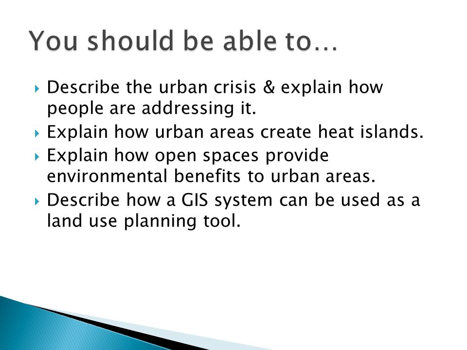 You should be able to… Describe the urban crisis & explain how people are addressing it. Explain how urban areas create heat islands.