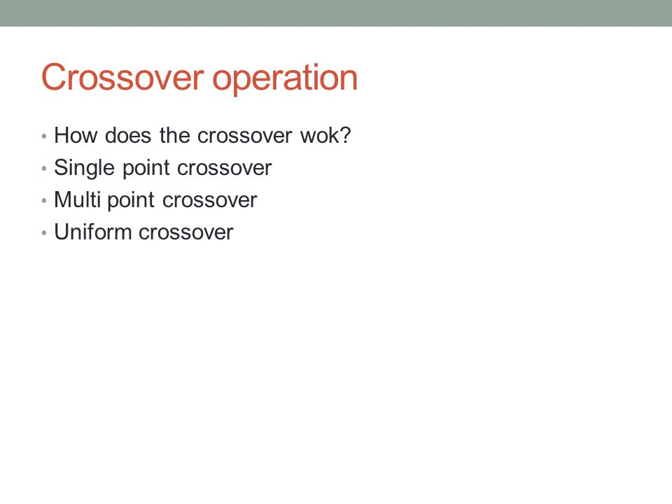 Crossover operation How does the crossover wok Single point crossover