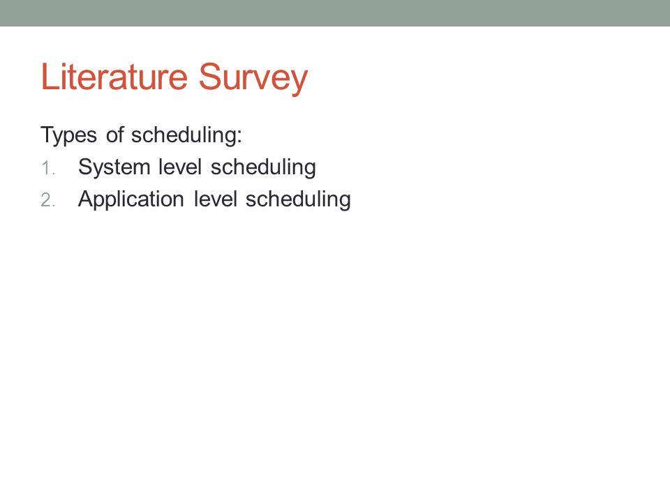 Literature Survey Types of scheduling: System level scheduling