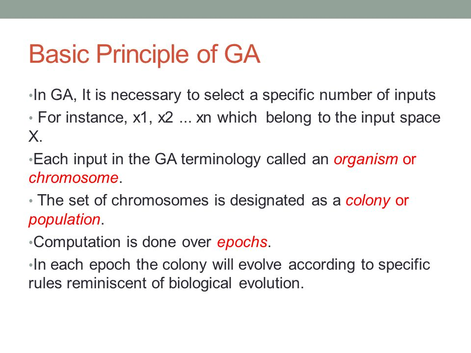 Basic Principle of GA In GA, It is necessary to select a specific number of inputs. For instance, x1, x2 ... xn which belong to the input space X.