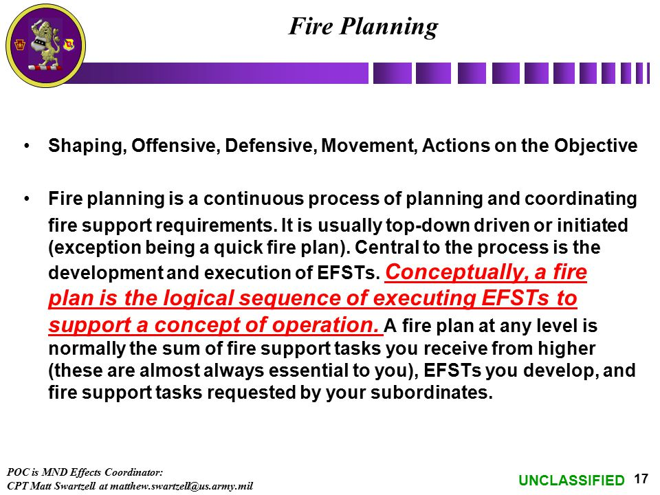 Fire Planning Shaping, Offensive, Defensive, Movement, Actions on the Objective. Fire planning is a continuous process of planning and coordinating.