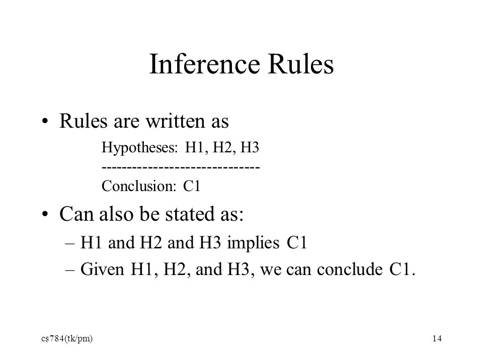 Inference Rules Rules are written as Can also be stated as: