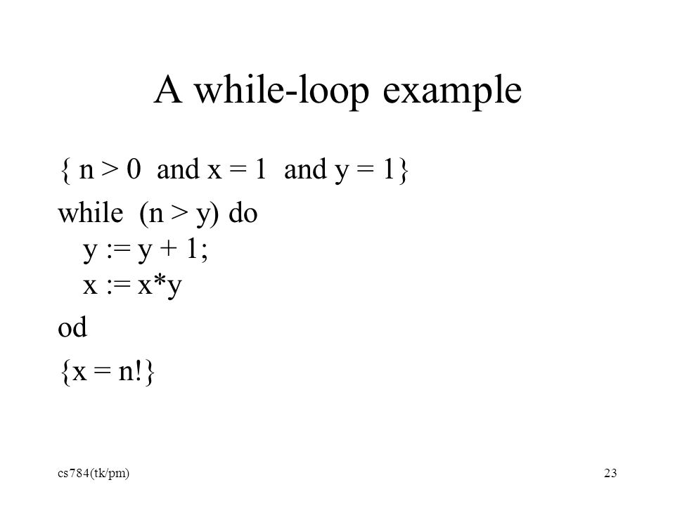A while-loop example { n > 0 and x = 1 and y = 1}