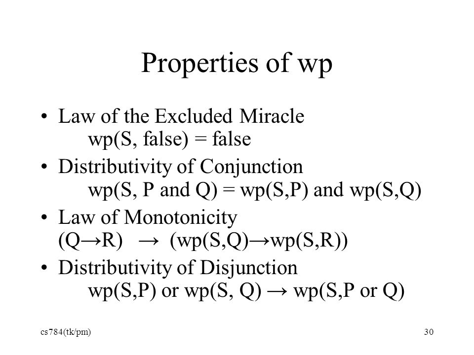 Properties of wp Law of the Excluded Miracle wp(S, false) = false
