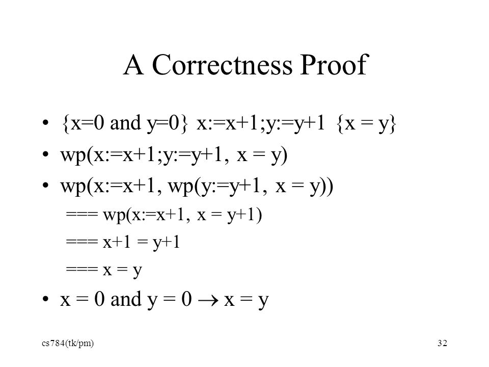 A Correctness Proof {x=0 and y=0} x:=x+1;y:=y+1 {x = y}