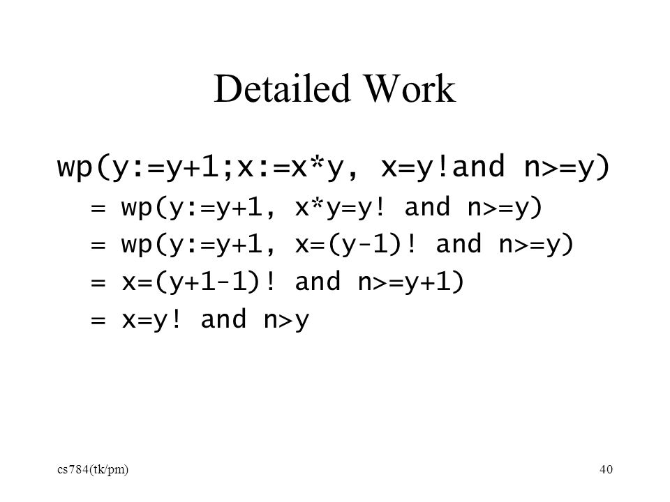 Detailed Work wp(y:=y+1;x:=x*y, x=y!and n>=y)