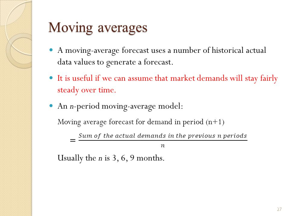 Moving averages A moving-average forecast uses a number of historical actual data values to generate a forecast.