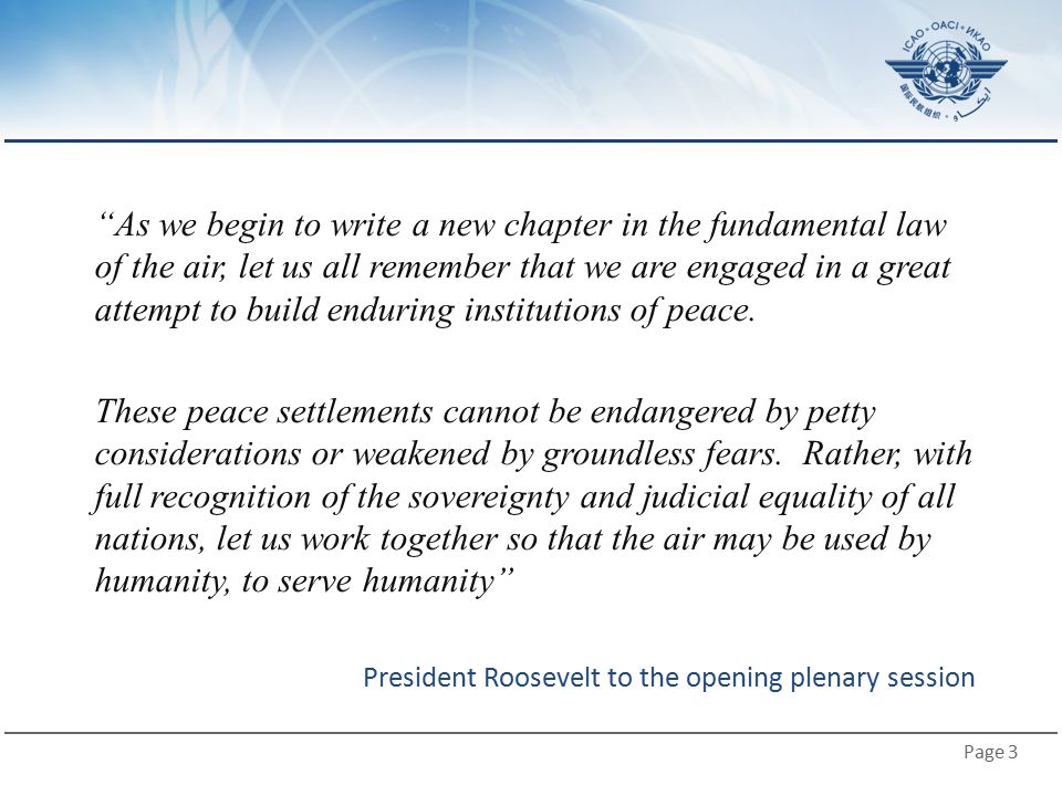 As we begin to write a new chapter in the fundamental law of the air, let us all remember that we are engaged in a great attempt to build enduring institutions of peace.