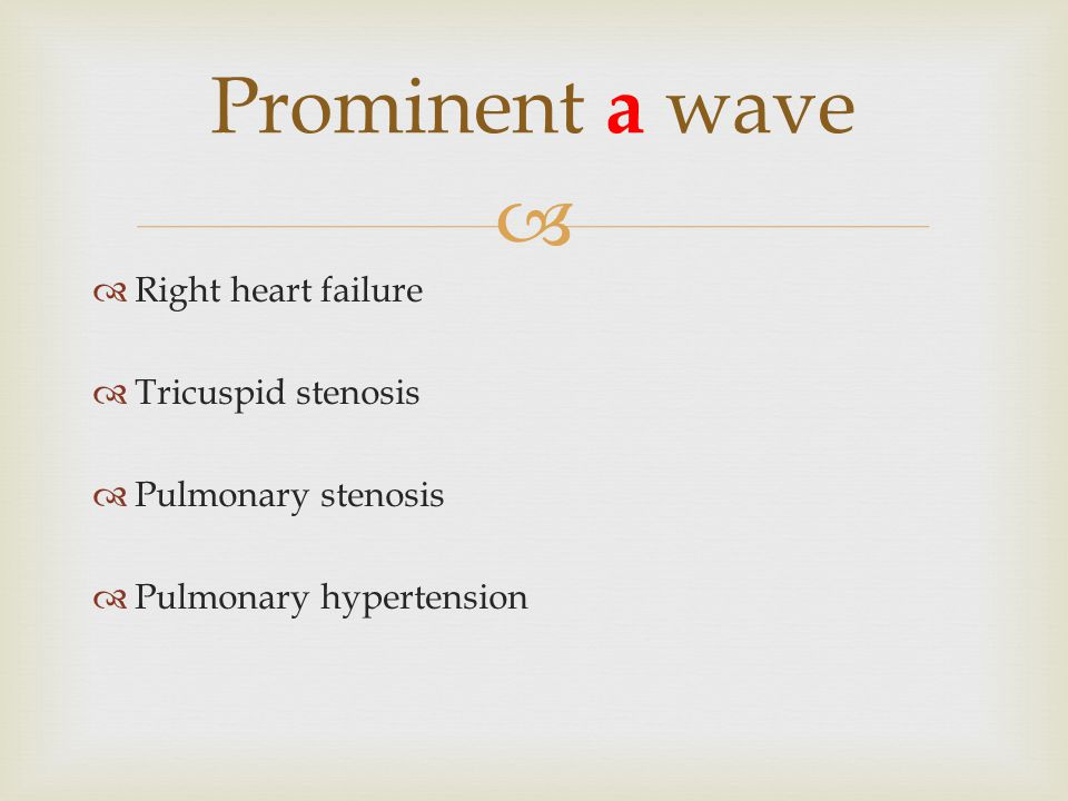 Prominent a wave Right heart failure Tricuspid stenosis