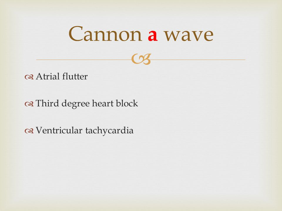 Cannon a wave Atrial flutter Third degree heart block