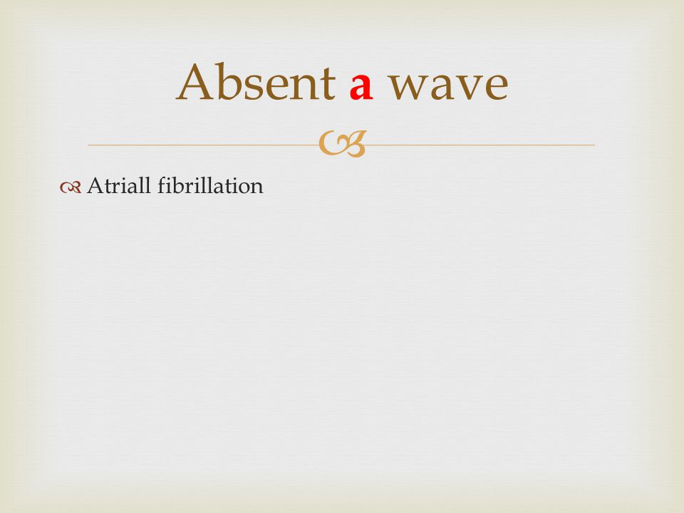 Absent a wave Atriall fibrillation