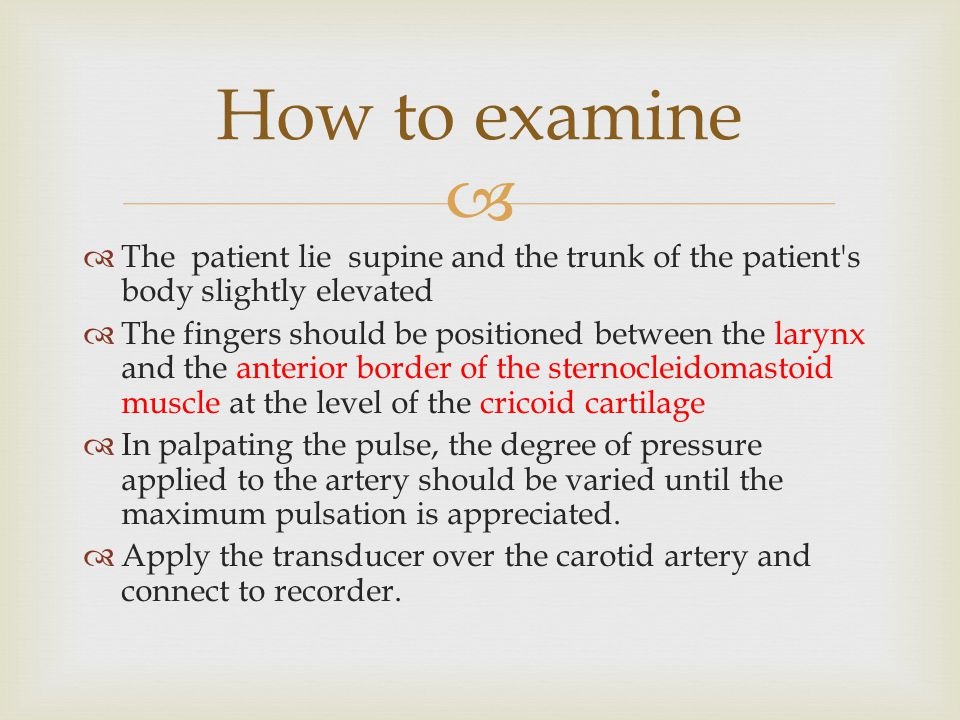 How to examine The patient lie supine and the trunk of the patient s body slightly elevated.