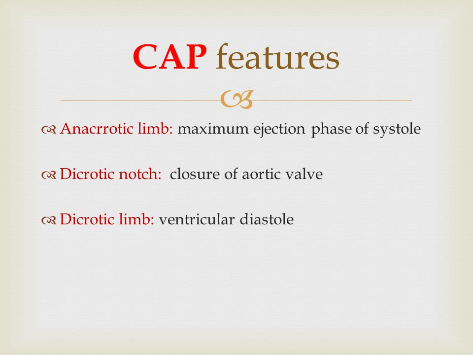 CAP features Anacrrotic limb: maximum ejection phase of systole