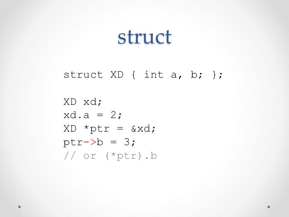 struct struct XD { int a, b; }; XD xd; xd.a = 2; XD *ptr = &xd;