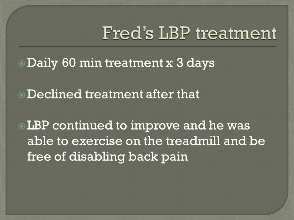 Fred's LBP treatment Daily 60 min treatment x 3 days