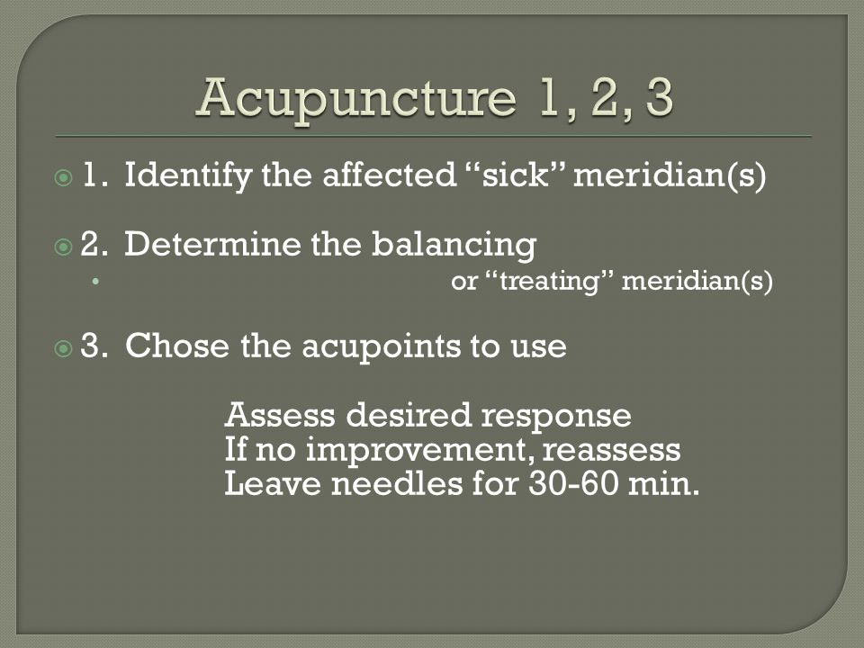 Acupuncture 1, 2, 3 1. Identify the affected sick meridian(s)